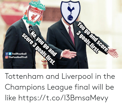 Be Like, Club, and Football: FOOTBALL CLUB  EST 1892  TrollFootball  OTheFootballTroll Tottenham and Liverpool in the Champions League final will be like https://t.co/l3BmsaMevy