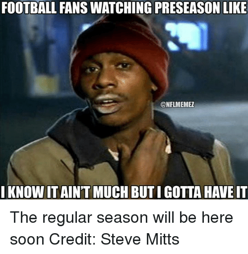 Nfl, Soon..., and Watch: FOOTBALL FANS WATCHING PRESEASON LIKE  CONFLMEMEZ  I KNOW IT AINTMUCH BUTIGOTTA HAVE IT The regular season will be here soon Credit: Steve Mitts
