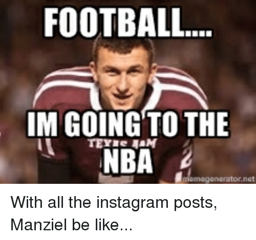 College Football, Instagram, and Nba: FOOTBALL  IM GOING TO THE  NBA With all the instagram posts, Manziel be like...