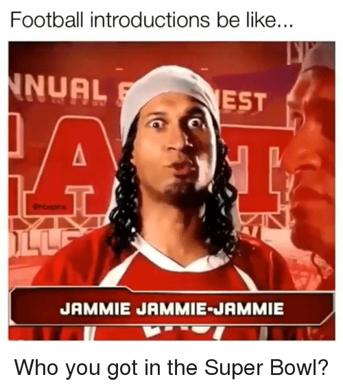 Be Like, Football, and Memes: Football introductions be like...  NUAL  EST  JAMMIE JAMMIE-JAMMIE Who you got in the Super Bowl?