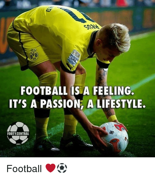 FOOTBALL IS a FEELING IT'S a PASSION a LIFESTYLE FOOTY