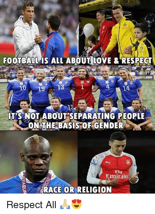 Football, Love, and Memes: FOOTBALL IS ALL ABOUT LOVE & RESPECT  19 13  14  13  IT'S NOT ABOUT SEPARATING PEOPLE  FIV  rates  RACE OR RELIGION Respect All 🙏🏼😍