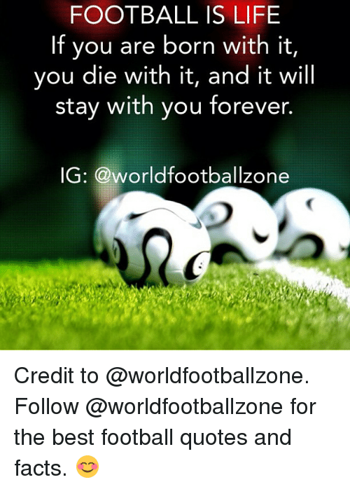 Football Is Life If You Are Born With It You Die With It And It Will