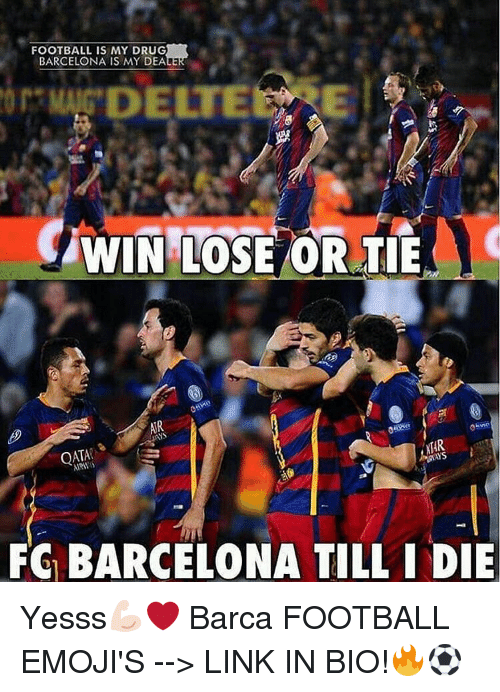 Barcelona, Football, and Memes: FOOTBALL IS MY DRUG  BARCELONA IS MY DEALER  WIN LOSE OR TIE  OATA  FG BARCELONA TILL INDIE Yesss💪🏻❤️ Barca FOOTBALL EMOJI'S --> LINK IN BIO!🔥⚽️