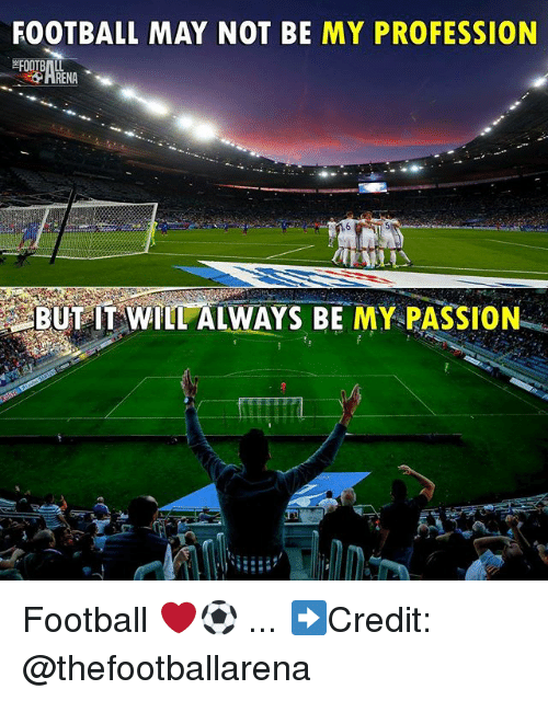 Football, Memes, and 🤖: FOOTBALL MAY NOT BE MY PROFESSION  BUT IT WILL ALWAYS BE MY PASSION Football ❤️⚽️ ... ➡️Credit: @thefootballarena