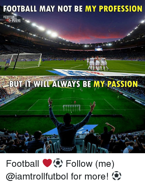 Football, Memes, and 🤖: FOOTBALL MAY NOT BE MY PROFESSION  BUT T WILL ALWAYS BE MY PASSION Football ❤️⚽️ Follow (me) @iamtrollfutbol for more! ⚽️