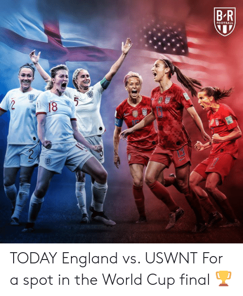 England, Football, and World Cup: FOOTBALL  NSP  18  RAS TODAY  England vs. USWNT  For a spot in the World Cup final 🏆