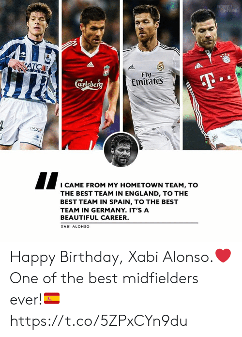 Adidas, Beautiful, and Birthday: FOOTBALL  PHRENA  ASTOR  ATCA  adidas  odidas  GUIOS  Fly  T  Emirates  arlsberg  FIATC  I CAME FROM MY HOMETOWN TEAM, TO  THE BEST TEAM IN ENGLAND, TO THE  BEST TEAM IN SPAIN, TO THE BEST  TEAM IN GERMANY. IT'S A  BEAUTIFUL CAREER.  XABI ALONSO Happy Birthday, Xabi Alonso.❤️  One of the best midfielders ever!🇪🇸 https://t.co/5ZPxCYn9du