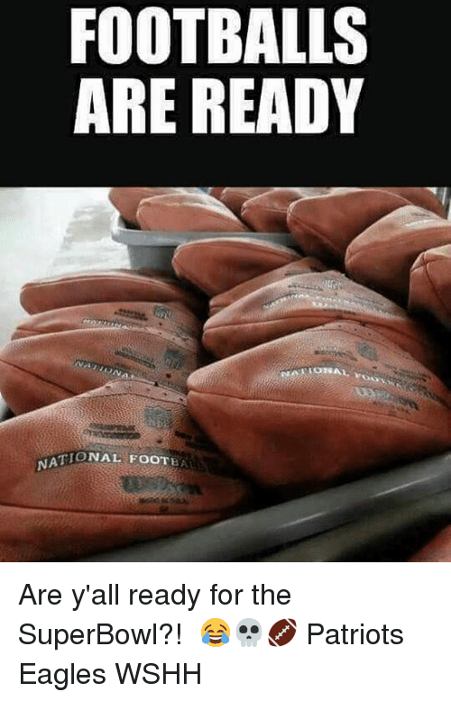 Philadelphia Eagles, Memes, and Patriotic: FOOTBALLS  ARE READY  TIONAL FOOTBAL  NA Are y'all ready for the SuperBowl?! ⠀😂💀🏈 Patriots Eagles WSHH