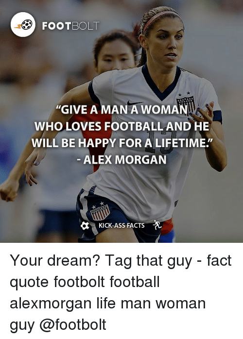 Footbolt give a man a woman who loves football and he will be memes alex morgan and lifetime footbolt give a man a woman who voltagebd Image collections