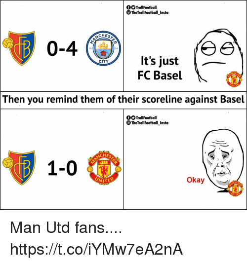 Memes, Okay, and 🤖: fOOTrollFootball  TheTrollFootball Insta  CHES  0-4  18  94  It's just _  FC Basel  CITY  HE  NITE  Then you remind them of their scoreline against Basel  fOTrollFootball  TheTrollFootball_Insta  NCHE  1-0  Okay  HE  NITE Man Utd fans.... https://t.co/iYMw7eA2nA