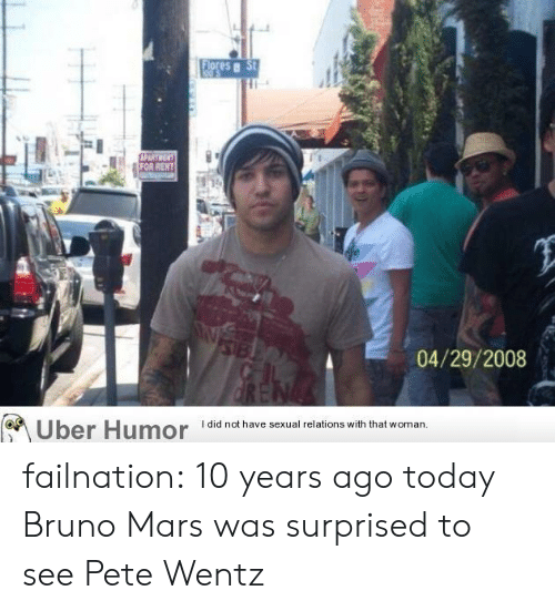 Bruno Mars, Tumblr, and Uber: FOR  04/29/2008  Uber Humor  I did not have sexual relations with that woman failnation:  10 years ago today Bruno Mars was surprised to see Pete Wentz