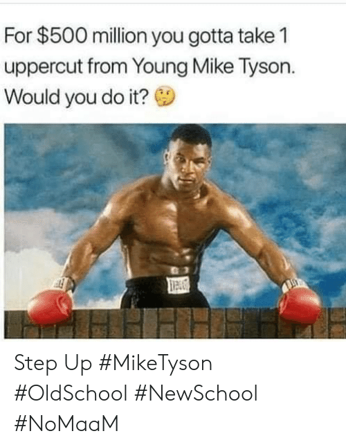 Memes, Mike Tyson, and 🤖: For $500 million you gotta take 1  uppercut from Young Mike Tyson.  Would you do it? Step Up #MikeTyson #OldSchool #NewSchool #NoMaaM