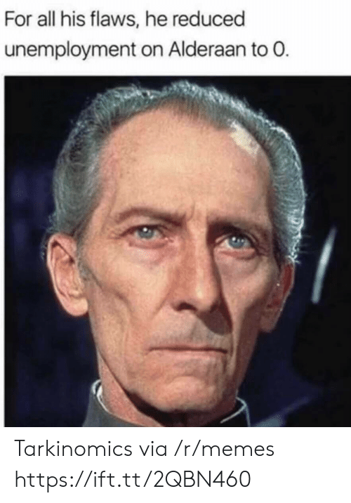 Memes, Alderaan, and Unemployment: For all his flaws, he reduced  unemployment on Alderaan to O Tarkinomics via /r/memes https://ift.tt/2QBN460