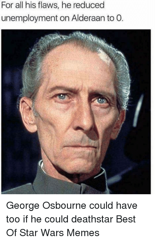 For All His Flaws He Reduced Unemployment On Alderaan To O George
