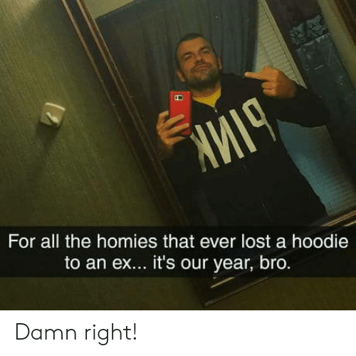 Lost, All The, and All: For all the homies that ever lost a hoodie  to an ex... it's our year, bro. Damn right!