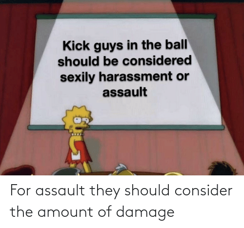 Reddit, They, and For: For assault they should consider the amount of damage
