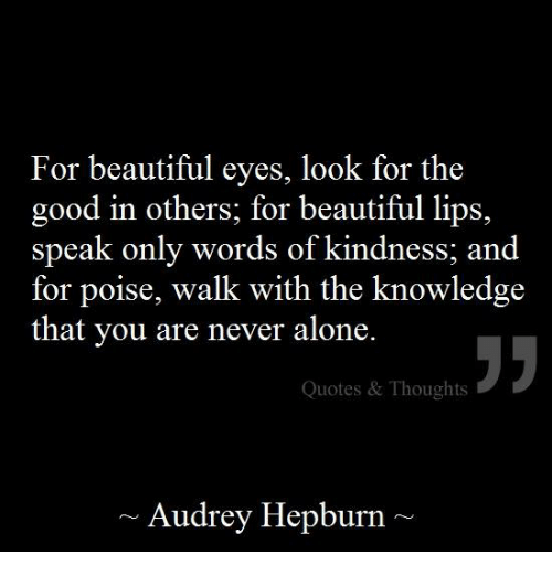 For Beautiful Eyes Look For The Good In Others For Beautiful Lips