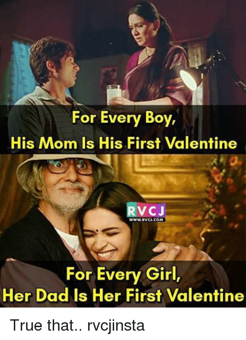 Dad, Memes, and True: For Every Boy,  His Mom Is His First Valentine  VC J  WWWRVCI COM  For Every Girl,  Her Dad Is Her First Valentine True that.. rvcjinsta