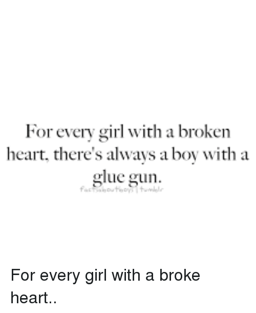 For Every Girl With A Broken Heart Theres Always A Boy With A Glue