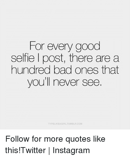 For Every Good Selfie L Post There Are a Hundred Bad Ones ...