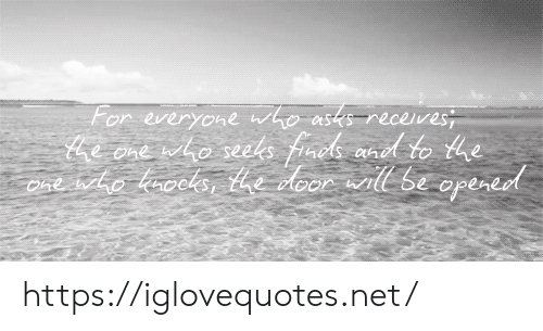 Asks, Net, and Who: For everyone who asks receves  te one who seehs fraok aned to he  Ce ho kaocks, Leloor wll Se opered https://iglovequotes.net/