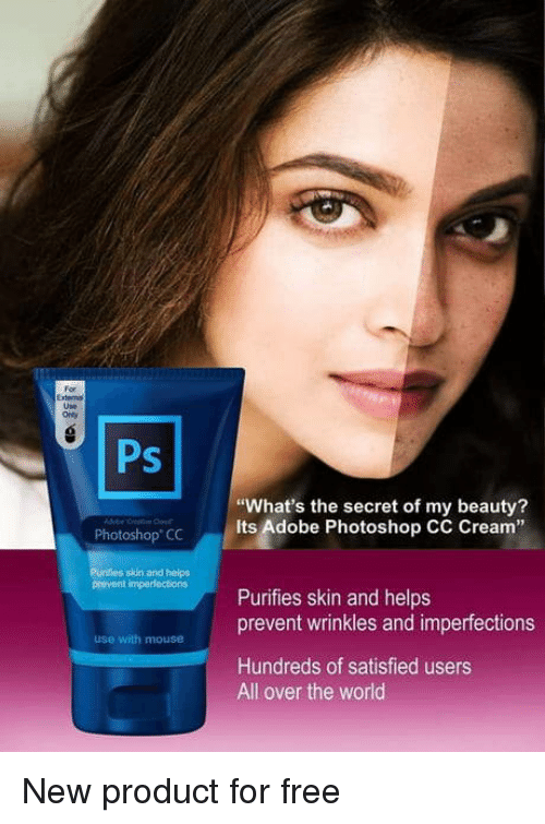 """Adobe, Photoshop, and Free: For  External  Use  Only  Ps  """"What's the secret of my beauty?  Its Adobe Photoshop CC Cream""""  3  Photoshop CC  Purfies skin and helps  prevent imperfections  Purifies skin and helps  prevent wrinkles and imperfections  use with mouse  Hundreds of satisfied users  All over the world New product for free"""