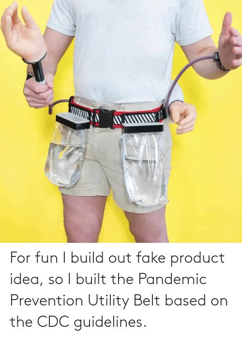 Fake, Idea, and Cdc: For fun I build out fake product idea, so I built the Pandemic Prevention Utility Belt based on the CDC guidelines.