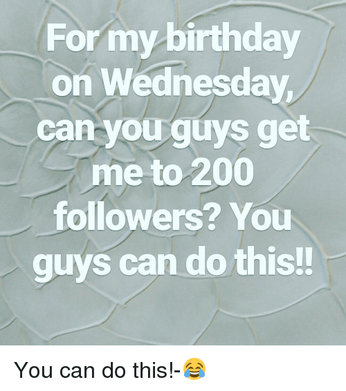 2dab12f32af8 For My Birthday on Wednesday Can You Guys Get Me to 200 Followers ...