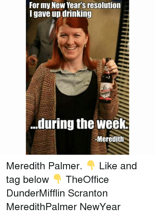 Drinking, Memes, and 🤖: For my New Year's resolution  I gave up drinking  ...during the week.  Meredith Meredith Palmer. 👇 Like and tag below 👇 TheOffice DunderMifflin Scranton MeredithPalmer NewYear
