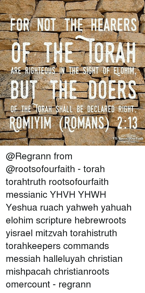For NOT THE HEARERS BUT HE DOERS ROMIYIM SHALL BE DECLARED