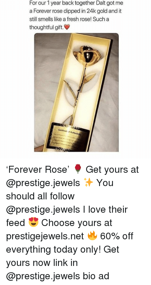 Fresh, Love, and Memes: For our 1 year back together Dalt got me  a Forever rose dipped in 24k gold and it  still smells like a fresh rose! Such a  thoughtful gift.  Certificate of Authe 'Forever Rose' 🌹 Get yours at @prestige.jewels ✨ You should all follow @prestige.jewels I love their feed 😍 Choose yours at prestigejewels.net 🔥 60% off everything today only! Get yours now link in @prestige.jewels bio ad