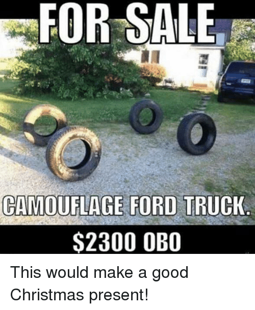 memes ford and christmas present for sale camoutiace ford truck 2300 obo this - What Is A Good Christmas Present