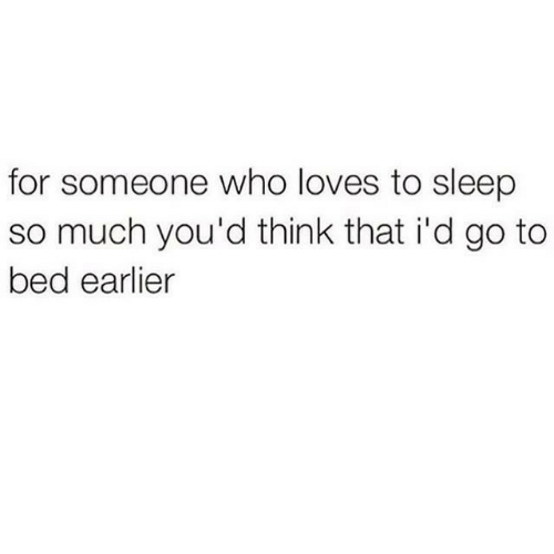 Sleep, Who, and Think: for someone who loves to sleep  so much you'd think that i'd go to  bed earlier