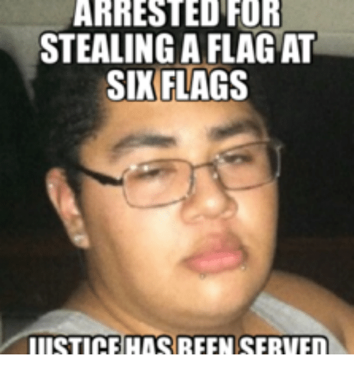 for stealing a flag at six flags iiistice has reen 14817110 25 best six flags image memes flagging memes, stealing a memes