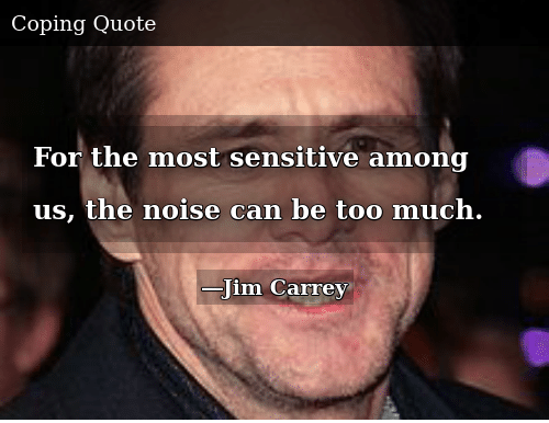 For the Most Sensitive Among Us the Noise Can Be Too Much