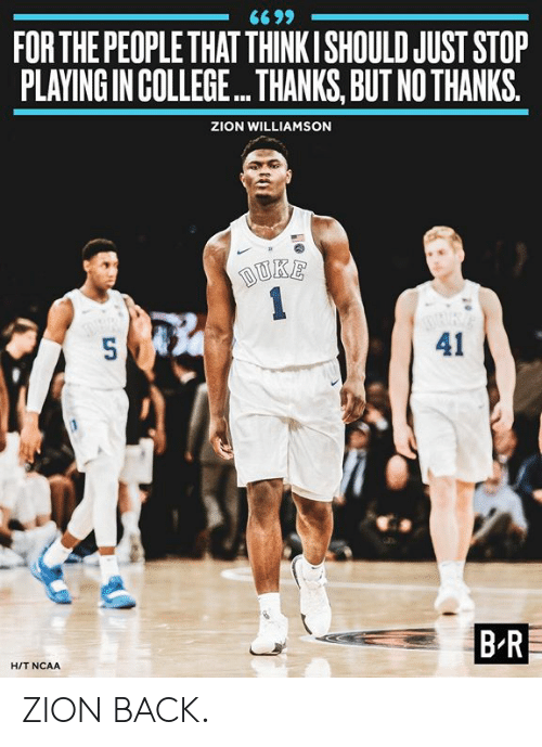College, Ncaa, and Back: FOR THE PEOPLE THAT THINKISHOULD JUST STOP  PLAYING IN COLLEGE... THANKS, BUT NO THANKS.  ZION WILLIAMSON  41  BR  HIT NCAA ZION BACK.