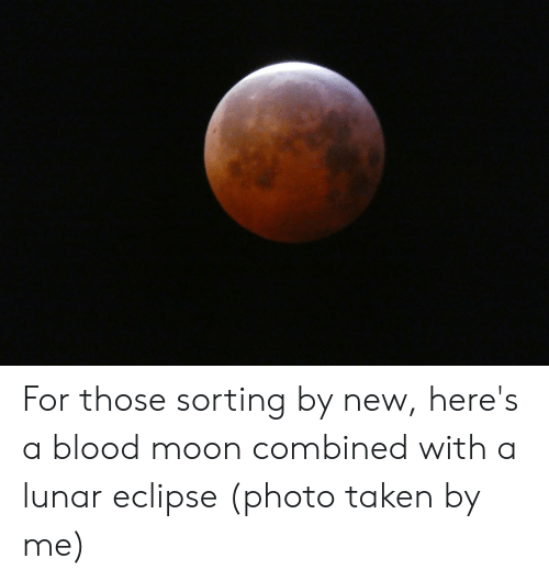 For Those Sorting by New Here's a Blood Moon Combined With a Lunar