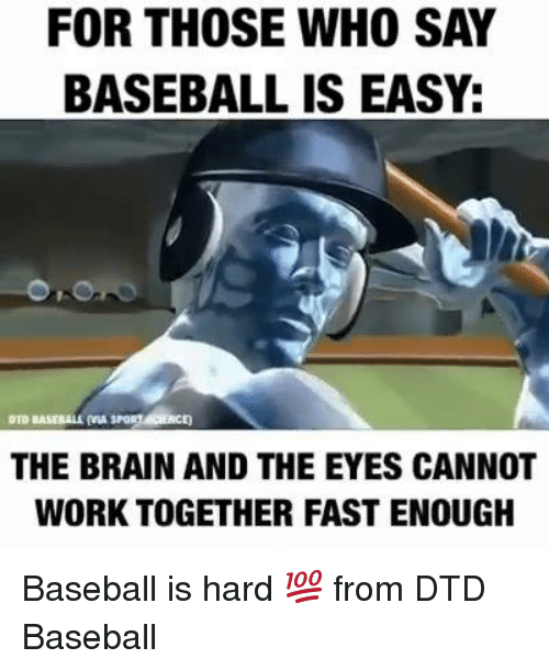 Mlb, Working, and Mø: FOR THOSE WHO SAY  BASEBALL IS EASY.  OTO BASEBALL MA SPORTA ESCE  THE BRAIN AND THE EYES CANNOT  WORK TOGETHER FAST ENOUGH Baseball is hard 💯  from DTD Baseball