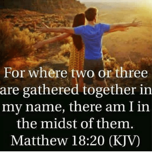 For Where Two Or Three Are Gathered Together In My Name
