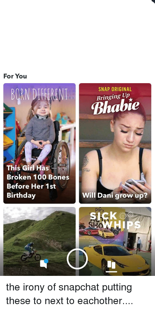 Anaconda, Birthday, and Bones: For You  SNAP ORIGINAL  Bringing Up  Bhabie  This Girl Has  Broken 100 Bones  Before Her 1st  Birthday  Will Dani grow up?  ar  CASE GF  400 VEHICLES OF DIFFERE