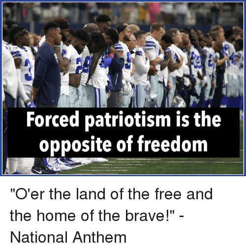 Forced Patriotism Is the Opposite of Freedom O'Er the Land of the