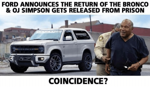 Memes, OJ Simpson, and Prison: FORD ANNOUNCES THE RETURN OF THE BRONCO  & OJ SIMPSON GETS RELEASED FROM PRISON  COINCIDENCE?