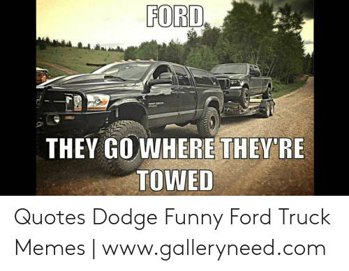 FORD EYME THEY GOWH WED Quotes Dodge Funny Ford Truck Memes ...