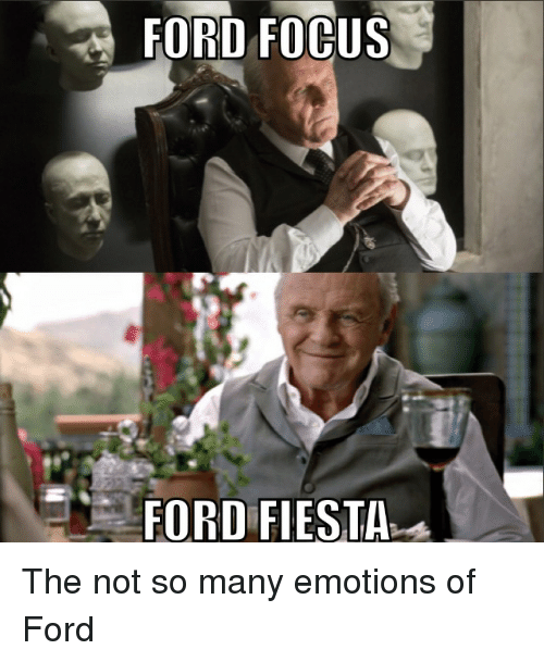 Ford Focus Ford Fiesta The Not So Many Emotions Of Ford Funny Meme
