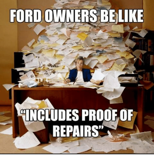 Ford Owners Belike Includes Proof Of Repairs Ford Meme On Meme