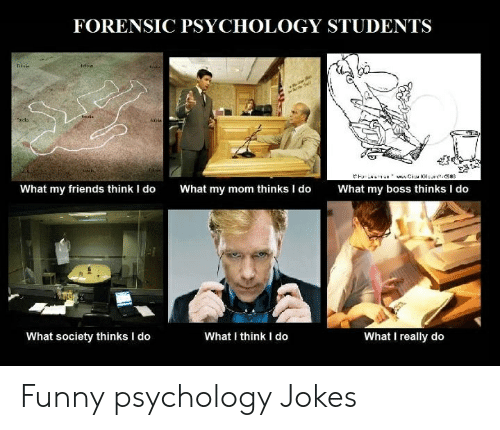 Forensic Psychology Students Idss Fotcin Acla Fetie What My Friends Think I Do What My Mom Thinks I Do What My Boss Thinks I Do What I Think I Do What I