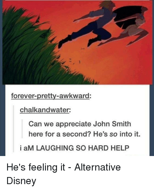 Disney, Memes, and Appreciate: forever.  chalk andwater:  Can we appreciate John Smith  here for a second? He's so into it  i aM LAUGHING SO HARD HELP He's feeling it - Alternative Disney
