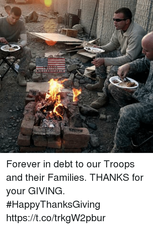 Memes, Forever, and 🤖: Forever in debt to our Troops and their Families. THANKS for your GIVING. #HappyThanksGiving https://t.co/trkgW2pbur