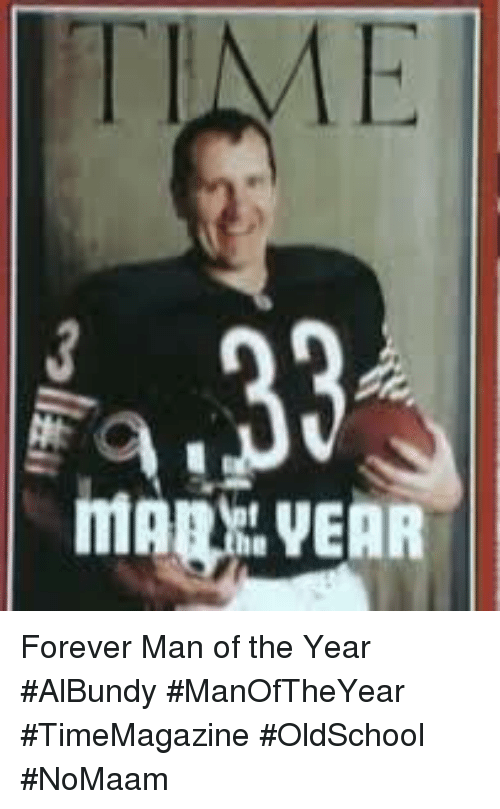 Memes, Forever, and 🤖: Forever Man of the Year #AlBundy #ManOfTheYear #TimeMagazine #OldSchool #NoMaam